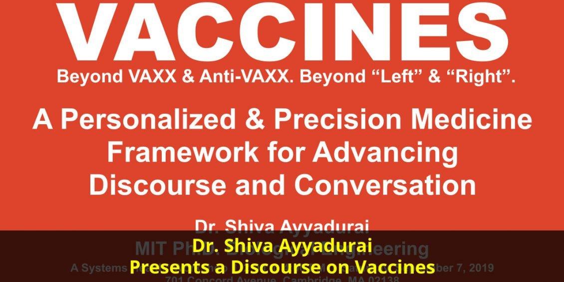 Dr. Shiva Ayyadurai Presents a Discourse on Vaccines